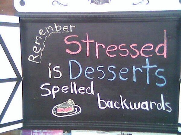 Remember, stressed is desserts spelled backwards